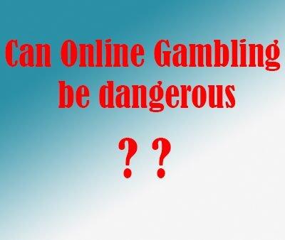 Can Online Gambling be dangerous
